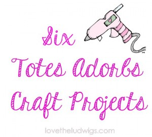 Six Totes Adorbs Craft Projects {lovetheludwigs.com}